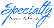 Specialty Screen & Glass